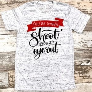 NEW You're gonna shoot your eye out shirt